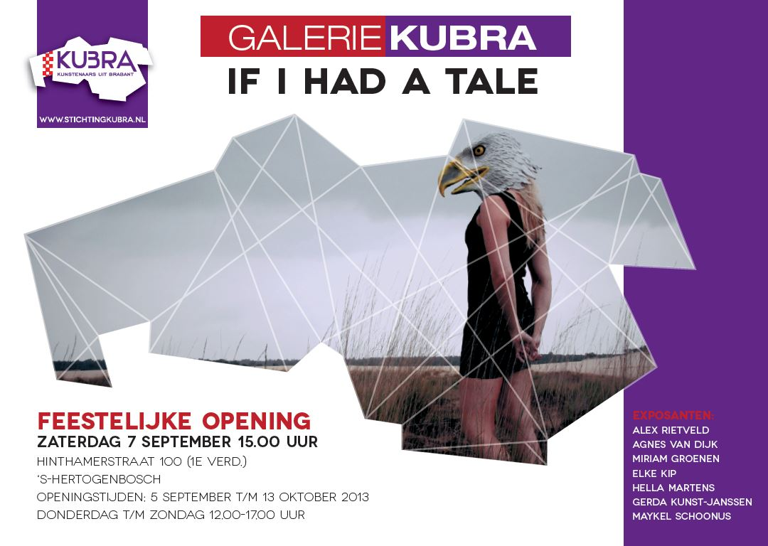 "5 september t/m 13 oktober 2013 Galerie KuBra presenteert:""If I had a Tale"""
